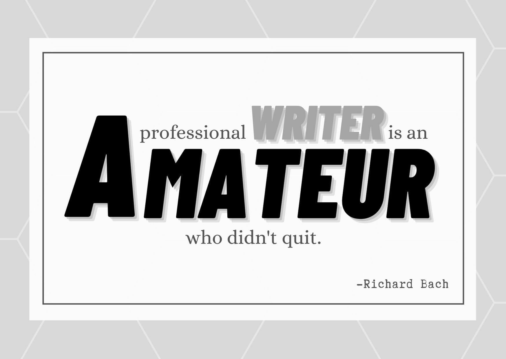 Quote by Richard Bach: A professional writer is an amateur who didn't quit